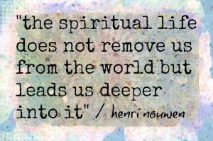 the spiritual life does not remove us from the world
