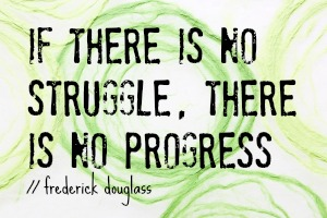 if there is no struggle there is no progress quote
