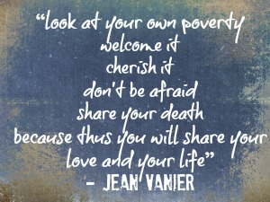 jean vanier quote look at your own poverty
