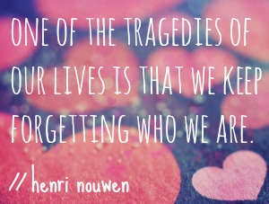 henri nouwen we keep forgetting who we are