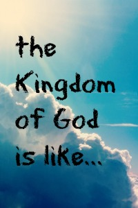 the kingdom of God is like