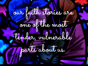 our faith stories are tender